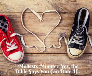 Modesty Minute: Yes, the Bible Says You Can Date If...